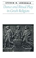 Dance and Ritual Play in Greek Religion (Ancient Society and History)