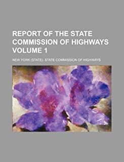 Report of the State Commission of Highways Volume 1