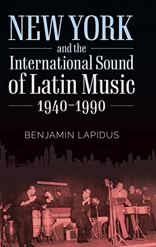 Compare Textbook Prices for New York and the International Sound of Latin Music, 1940-1990 American Made Music Series  ISBN 9781496831286 by Lapidus, Benjamin