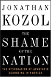 The Shame of the Nation: The Restoration of Apartheid Schooling in America by Kozol, Jonathan (September 13, 2005) Hardcover