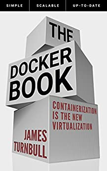 [James Turnbull]のThe Docker Book: Containerization is the new virtualization (English Edition)