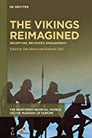 The Vikings Reimagined: Reception, Recovery, Engagement (Northern Medieval World: on the Margins of Europe)