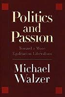 Politics and Passion: Toward a More Egalitarian Liberalism
