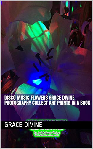 DISCO MUSIC FLOWERS Grace Divine Photography COLLECT ART PRINTS IN A BOOK (English Edition)