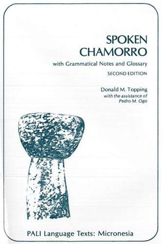 Compare Textbook Prices for Spoken Chamorro with Grammatical Notes and Glossary PALI Language Texts―Micronesia 2nd Edition ISBN 9780824804176 by Donald M. Topping,Pedro M. Ogo