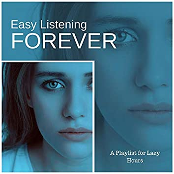 Easy Listening Forever - A Playlist For Lazy Hours