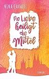 Die Liebe heiligt die Mittel (Kölner Freundinnen - Reihe) von Nina Cavalli