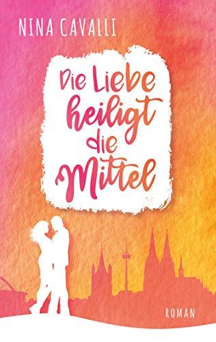 Buchseite und Rezensionen zu 'Die Liebe heiligt die Mittel (Kölner Freundinnen - Reihe)' von Nina Cavalli