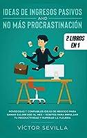 Ideas de ingresos pasivos y no más procrastinación 2 libros en 1: Novedosas y confiables ideas de negocio para ganar $10,000 USD al mes + Hábitos para impulsar tu productividad y superar la flojera