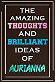 The Amazing Thoughts And Brilliant Ideas Of Aurianna: Blank Lined Notebook   Personalized Name Gifts
