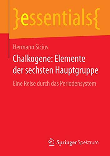 Chalkogene: Elemente der sechsten Hauptgruppe: Eine Reise durch das Periodensystem (essentials) (German Edition)