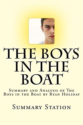The Boys in the Boat: Summary and Analysis of The Boys in the Boat by Ryan Holiday by Summary Station (2014-10-06)