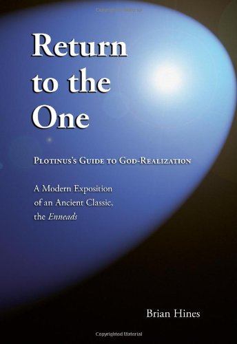 Return To The One: Plotinus's Guide To God-Realization