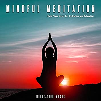 Mindful Meditation: Calm Piano Music For Meditation and Relaxation
