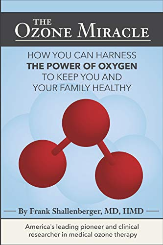 The Ozone Miracle: How you can harness the power of oxygen to keep you and your family healthy