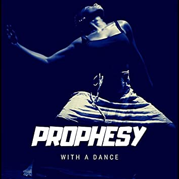 Prophesy With A Dance