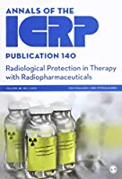 ICRP Publication 140: Radiological Protection in Therapy with Radiopharmaceuticals (Annals of the ICRP)
