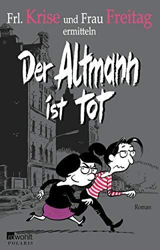 Der Altmann ist tot (Frl. Krise und Frau Freitag ermitteln, Band 1) by Frl. Krise(24. Mai 2013)