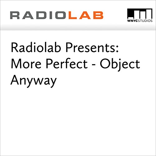 Radiolab Presents: More Perfect - Object Anyway  audiobook cover art