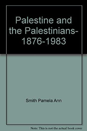 Palestine and the Palestinians, 1876-1983 by Pamela Ann Smith (1984-08-01)