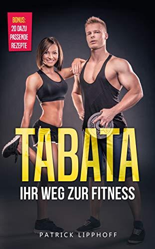 Tabata: Ihr Weg zur Fitness - mit nur 4 Minuten Intervalltraining am Tag Ihren Stoffwechsel anregen, effektiv Fett verbrennen u. Muskeln aufbauen. Inkl. ... für Anfänger und Fortgeschrittene