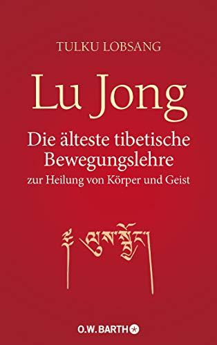 Lu Jong: Die älteste tibetische Bewegungslehre zur Heilung von Körper und Geist