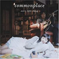 Commonplace by Every Little Thing (2004-03-10)