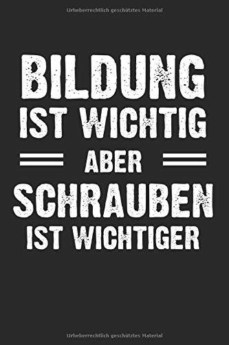 Bildung Ist Wichtig Aber Schrauben Is Wichtiger: Notizbuch Planer Tagebuch Schreibheft Notizblock - Geschenk-Idee für Mechaniker, KFZ-Schrauber, ... (15,2 x 22.9 cm, 6