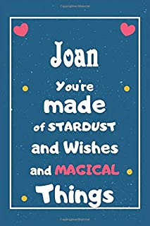 Joan You are made of Stardust and Wishes and MAGICAL Things: Personalised Name Notebook, Gift For Her, Christmas Gift, Gif...