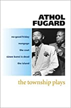 The Township Plays: No-Good Friday; Nongogo; The Coat; Sizwe Bansi is Dead; The Island by Athol Fugard (1993-08-05)