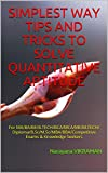 SIMPLEST WAY TIPS AND TRICKS TO SOLVE QUANTITATIVE APTITUDE: For MA/BA/BE/B.TECH/BCA/MCA/ME/M.TECH/Diploma/B.Sc/M.Sc/MBA/BBA/Competitive Exams & Knowledge Seekers (English Edition)