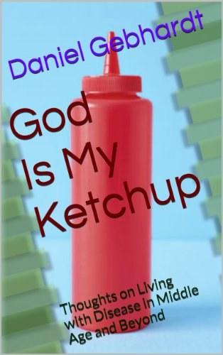 God Is My Ketchup: Thoughts on Living with Disease in Middle Age and Beyond (English Edition)