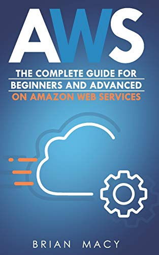 AWS: The Complete Guide for Beginners and Advanced on Amazon Web Services