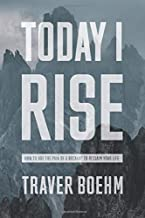 Today I Rise: How To Overcome The Gut-Wrenching Pain Of Your Breakup Or Divorce & Reclaim Your Life