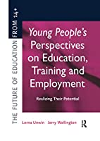 Young People's Perspectives on Education, Training and Employment: Realising Their Potential
