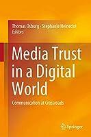Media Trust in a Digital World: Communication at Crossroads