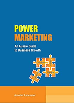 Power Marketing: An Aussie Guide to Business Growth by [Jennifer Lancaster]