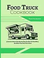 Food Truck Cookbook: 50 Luscious Street Food Recipes That Can Spice Up Your Menu, And Boost Your Food Truck Sales (Food Truck Recipes)