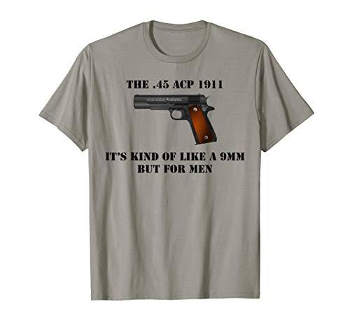 .45 Caliber 1911 Pistol Like a 9mm But For Men Shirt