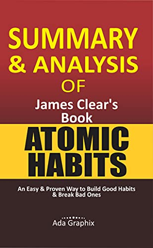 Summary and Analysis of Jаmеѕ Clear's Book, Atomic Habits.: An Eаѕу & Proven Way to Buіld G
