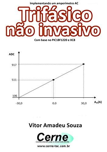 Implementando um amperímetro AC Trifásico não invasivo Com base no PIC18F1220 e XC8 (Portuguese Edition)