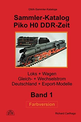 Sammler-Katalog Piko H0 DDR-Zeit Farbversion: Loks + Wagen, Gleich- + Wechselstrom, Deutschland + Export-Modelle (Piko Sammler-Kataloge in Farbe, Band 1)