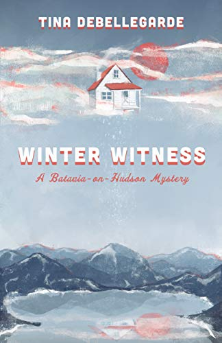 Winter Witness: A Batavia-on-Hudson Mystery by [Tina deBellegarde]