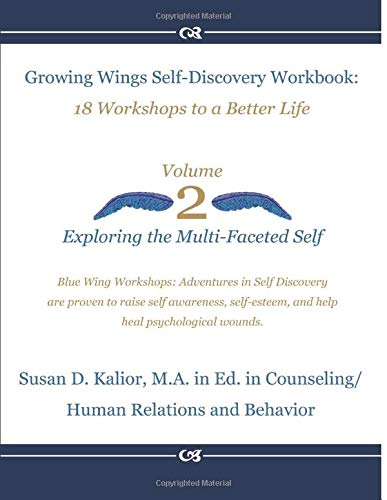 Growing Wings Self Discovery Workbook Vol 2 18 Workshops To A Better Life Exploring The Multi Faceted Self
