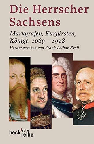 Die Herrscher Sachsens: Markgrafen, Kurfürsten, Könige 1089-1918