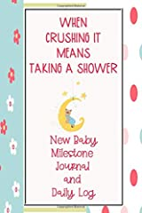 When Crushing It Means Taking a Shower: New Baby Milestone Journal and Daily Log Paperback