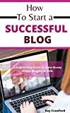 How to Start a Successful Blog: A Step-by-Step Guide to Make Money Online Blogging in 2020