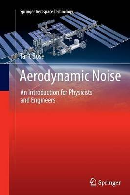[(Aerodynamic Noise : An Introduction for Physicists and Engineers)] [By (author) Tarit Kumar Bose] published on (December, 2014)