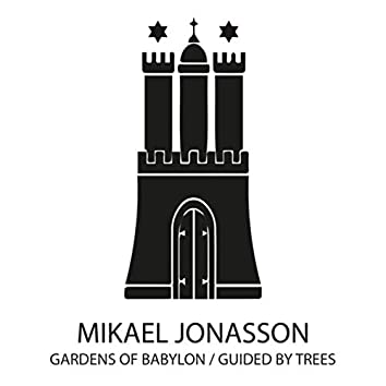 Gardens Of Babylon / Guided By Trees