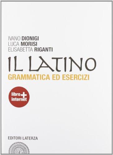 Il latino. Grammatica ed esercizi. Con versioni. Per le Scuole superiori. Con espansione online